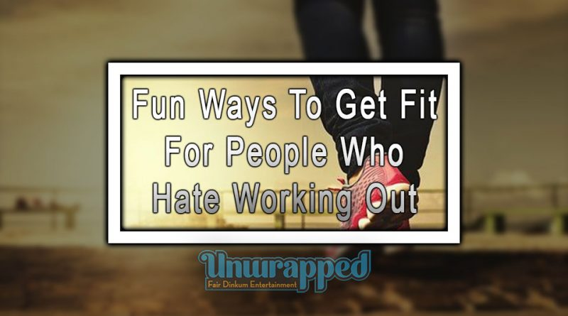 Fun Ways to Get Fit for People Who Hate Working Out