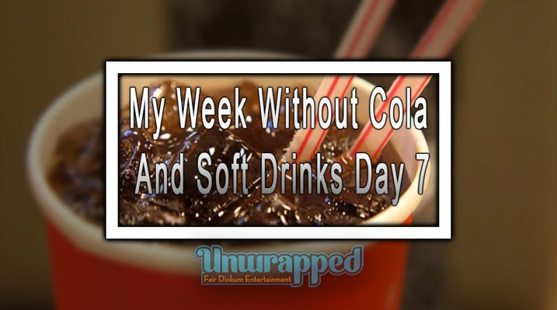 My Week Without Cola and Soft Drinks Day 7