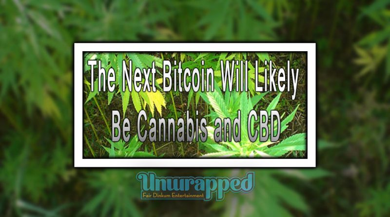 The Next Bitcoin Will Likely be Cannabis and CBD