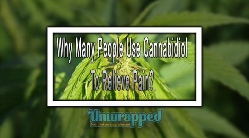 Why Many People Use Cannabidiol To Relieve Pain?
