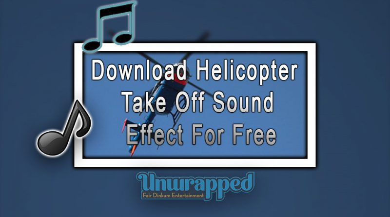 Download Helicopter Take Off Sound Effect For Free