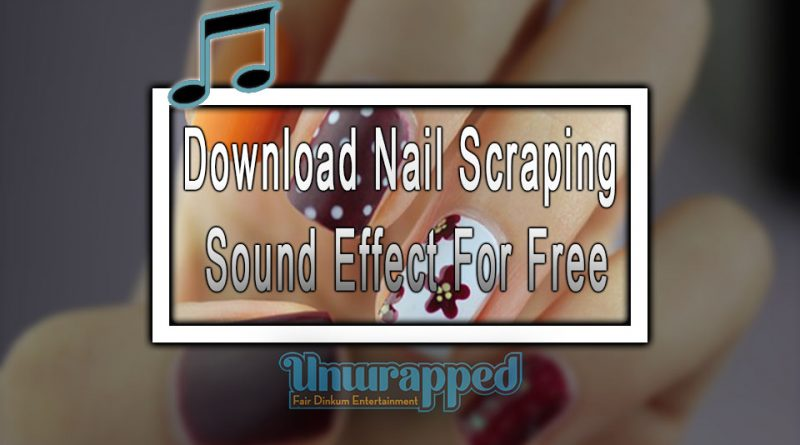 Download Nail Scraping Sound Effect For Free