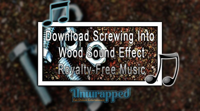 Download Screwing Into Wood Sound Effect|Royalty-Free Music