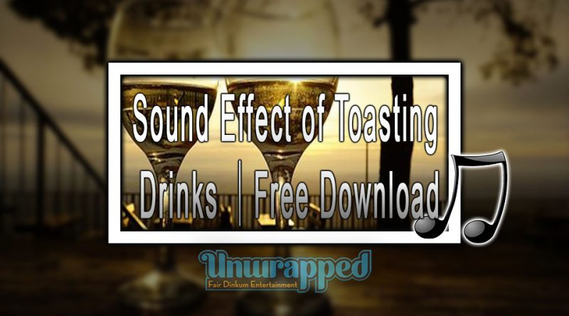 Sound Effect of Toasting Drinks |Free Download