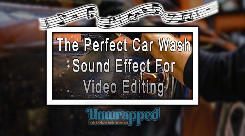 The Perfect Car Wash Sound Effect For Video Editing