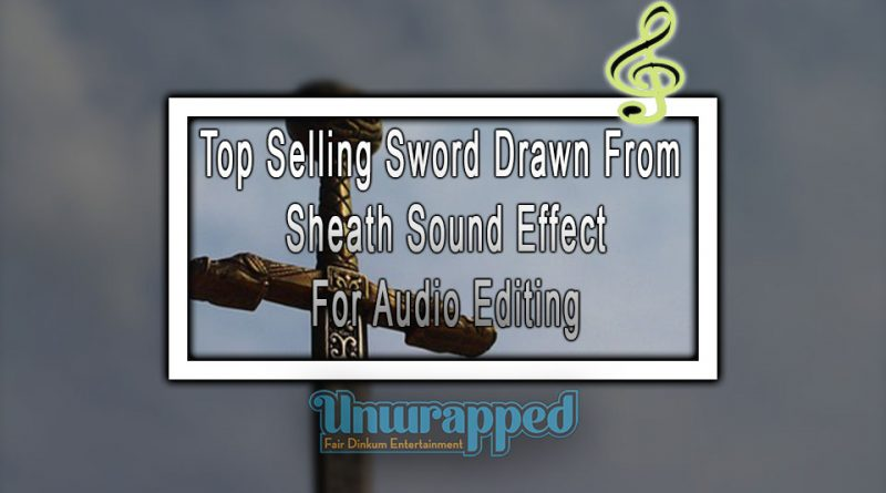 Top Selling Sword Drawn From Sheath Sound Effect For Audio Editing