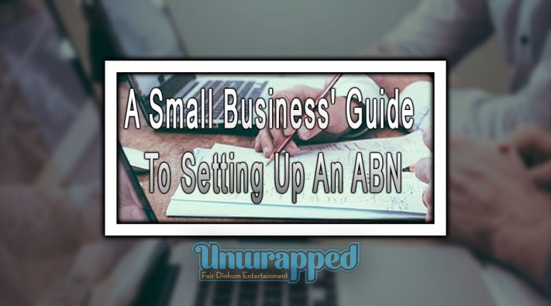 A Small Business' Guide To Setting Up An ABN