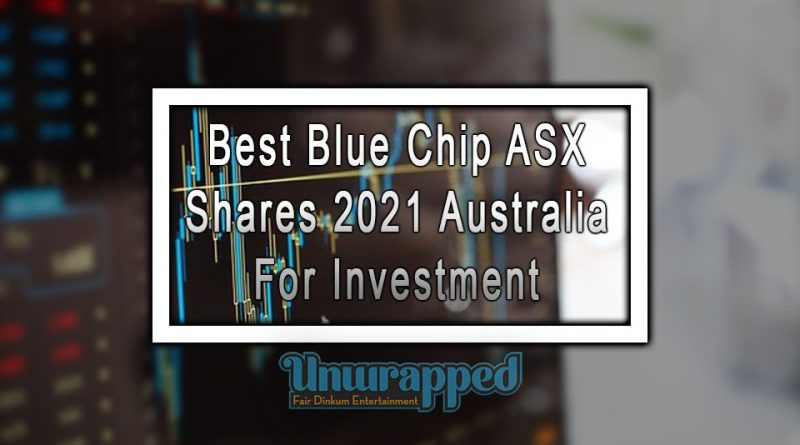 Best Blue Chip ASX Shares 2021 Australia For Investment
