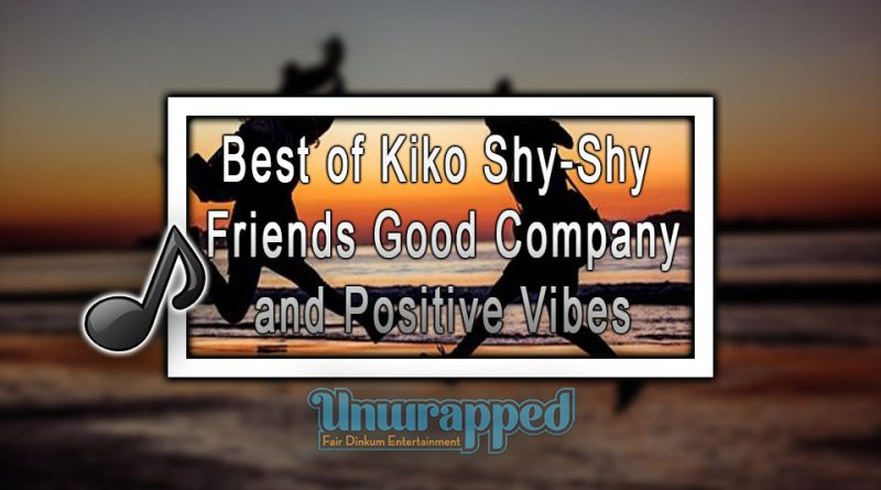 Best of Kiko Shy-Shy: Friends Good Company and Positive Vibes
