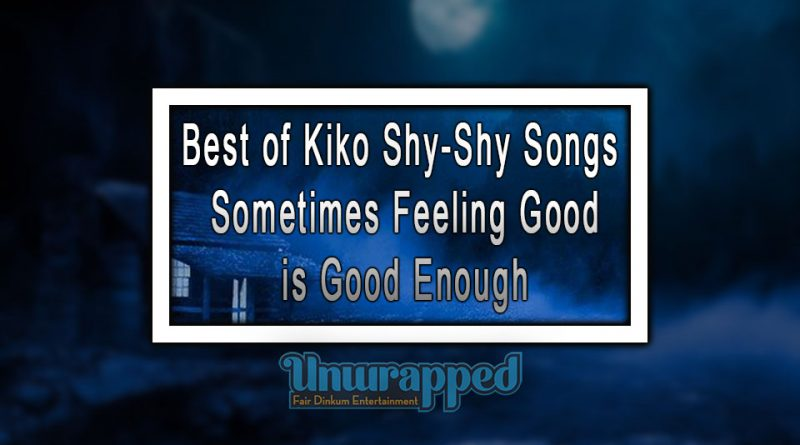 Best of Kiko Shy-Shy Songs - Sometimes Feeling Good is Good Enough