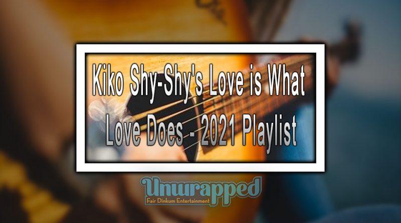 Kiko Shy-Shy's Love is What Love Does - 2021 Playlist