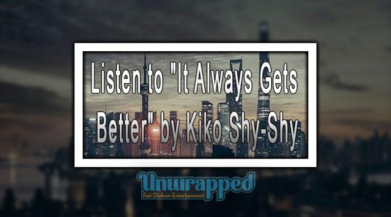 "Listen to ""It Always Gets Better"" by Kiko Shy-Shy"