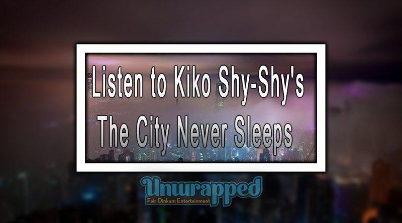Listen to Kiko Shy-Shy's The City Never Sleeps