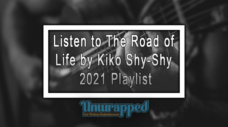 Listen to The Road of Life by Kiko Shy-Shy - 2021 Playlist