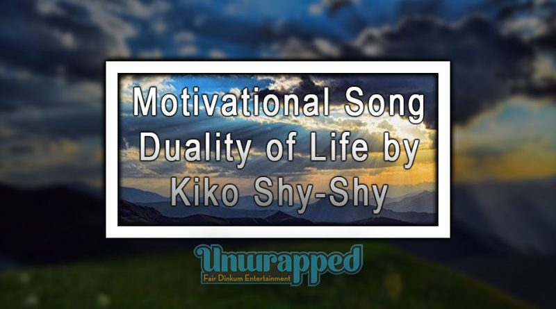 Motivational Song - Duality of Life by Kiko Shy-Shy