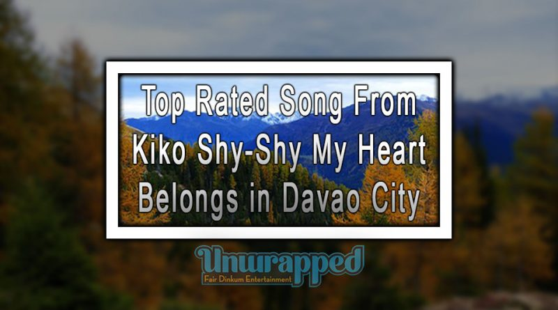 Top Rated Song From Kiko Shy-Shy - My Heart Belongs in Davao City