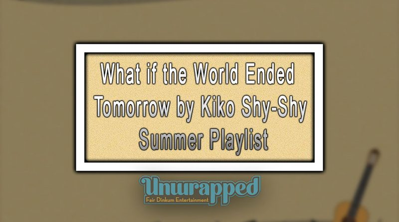 What if the World Ended Tomorrow by Kiko Shy-Shy - Summer Playlist