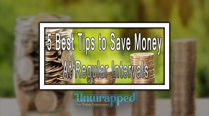5 Best Tips to Save Money At Regular Intervals