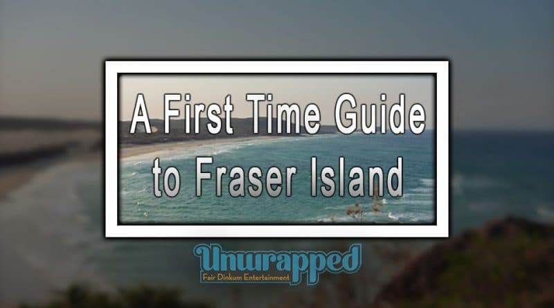 A First Time Guide to Fraser Island