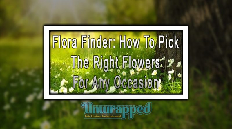 Flora Finder: How To Pick The Right Flowers For Any Occasion