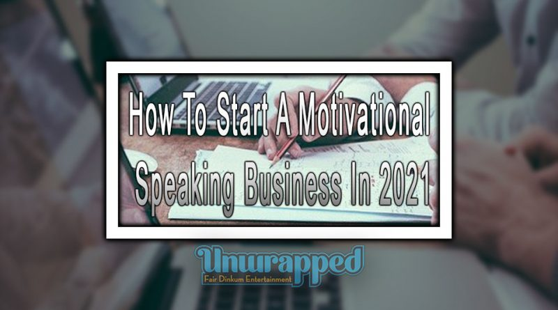 How To Start A Motivational Speaking Business In 2021
