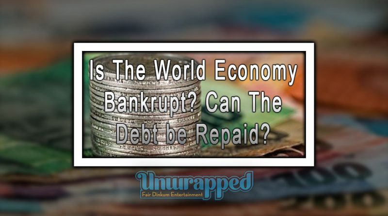 Is The World Economy Bankrupt? Can The Debt be Repaid?