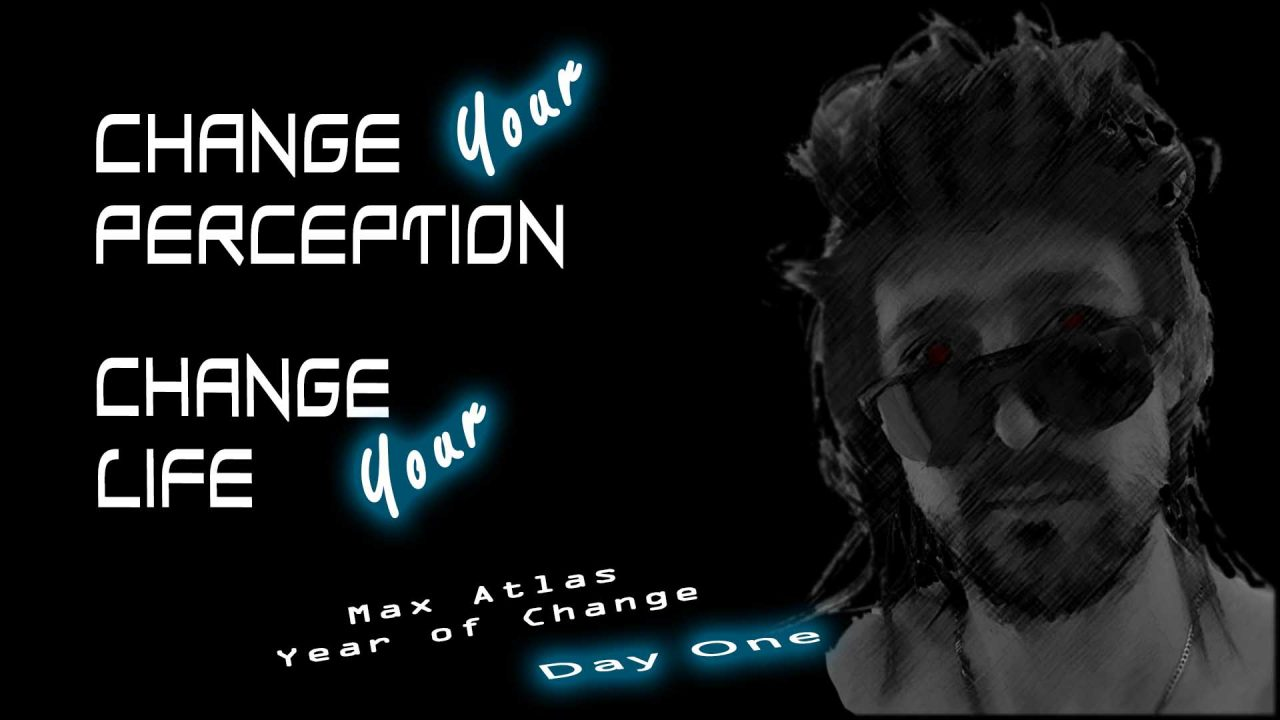 Change your perception change your life day one Year of change