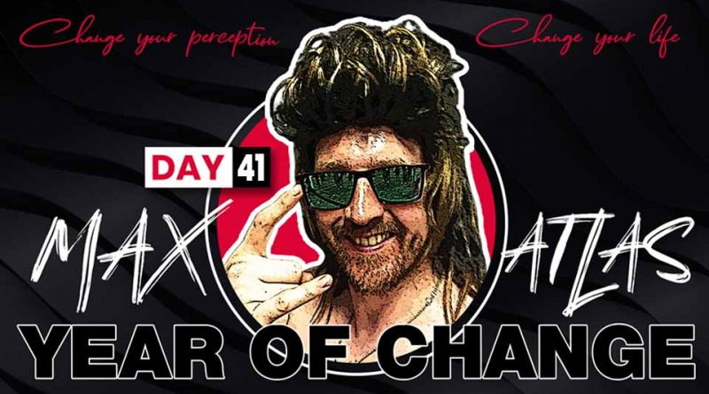 Max Atlas Day 41 Year of Change Challenge