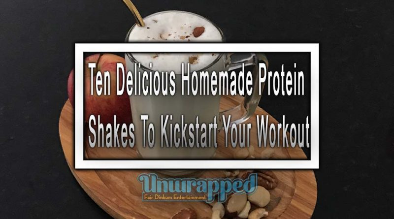 Ten Delicious Homemade Protein Shakes To Kickstart Your Workout