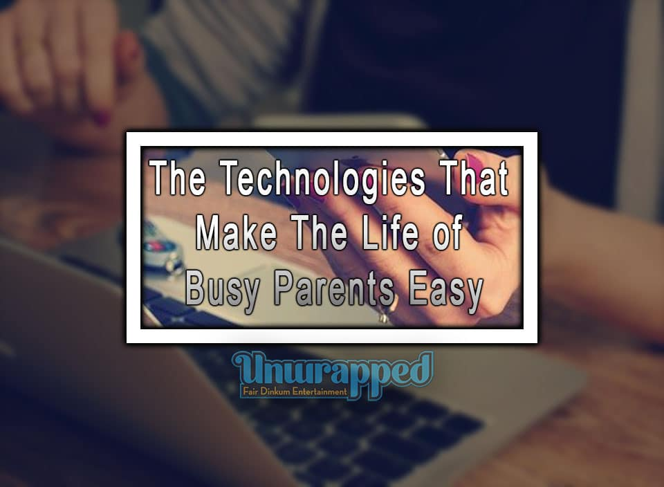 The Technologies That Make The Life of Busy Parents Easy
