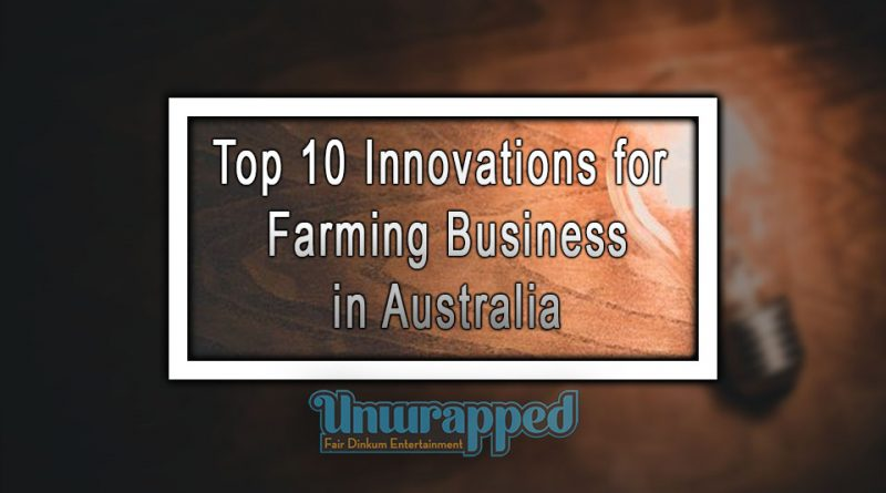 Top 10 Innovations for Farming Business in Australia