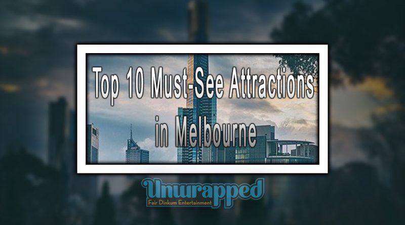 Top 10 Must-See Attractions in Melbourne