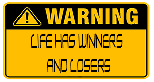 life has winners  and losers