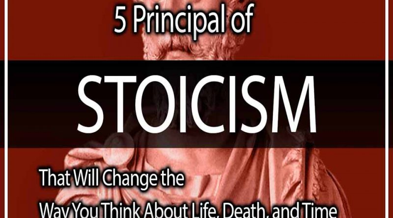 5 Principal of Stoicism That Will Change the Way You Think About Life, Death, and Time