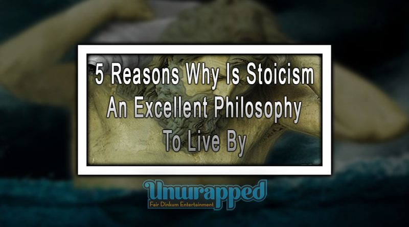 5 Reasons Why Is Stoicism An Excellent Philosophy To Live By