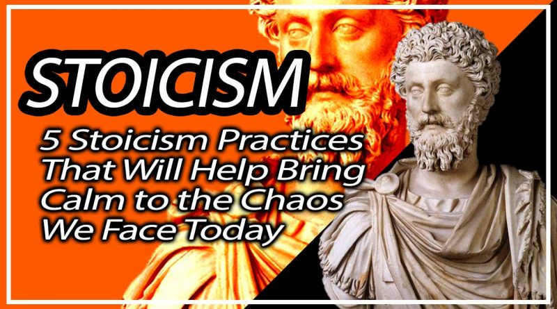 5 Stoicism Practices That Will Help Bring Calm to the Chaos We Face Today