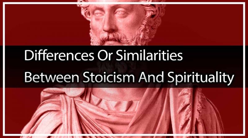 Differences Or Similarities Between Stoicism And Spirituality