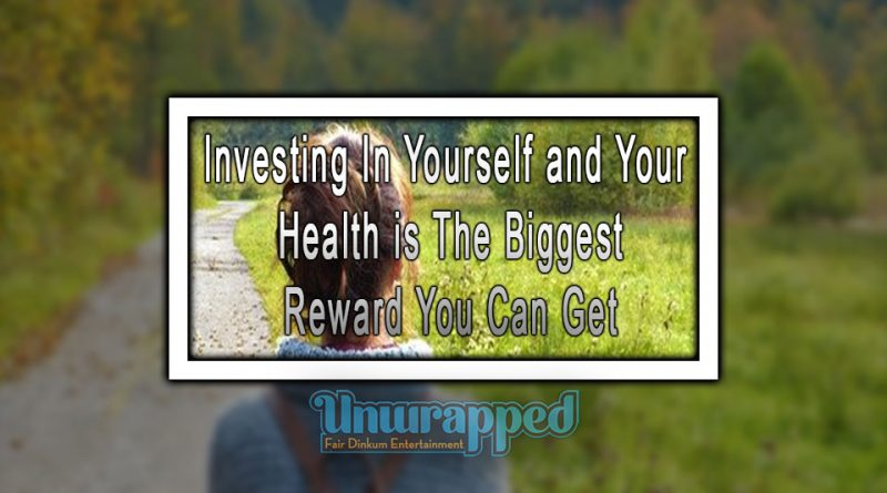 Investing In Yourself and Your Health is The Biggest Reward You Can Get