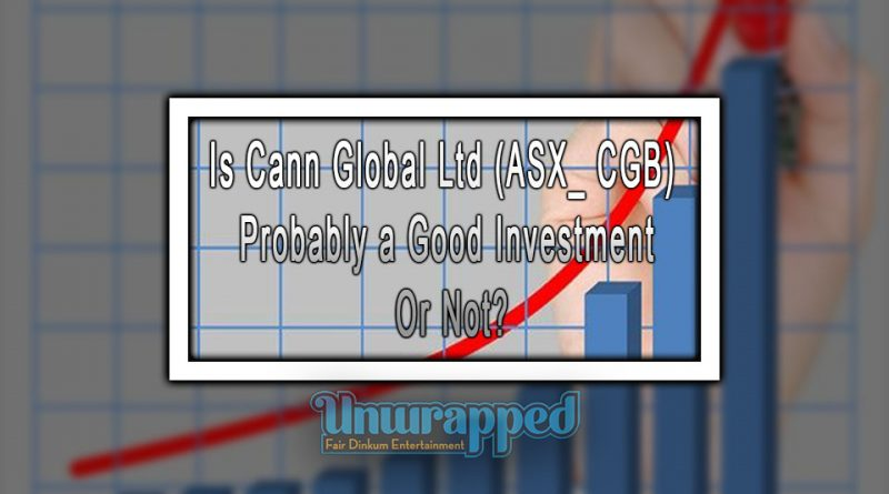 Is Cann Global Ltd (ASX_ CGB) Probably a Good Investment Or Not?