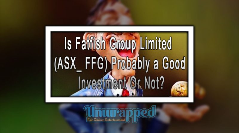 Is Fatfish Group Limited (ASX_ FFG) Probably a Good Investment Or Not?