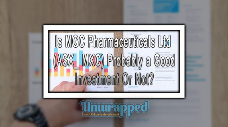 Is MGC Pharmaceuticals Ltd (ASX_ MXC) Probably a Good Investment Or Not?
