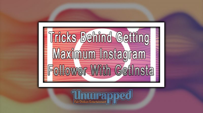 Tricks Behind Getting Maximum Instagram Follower With GetInsta