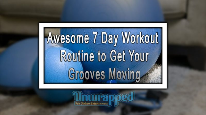 Awesome 7 Day Workout Routine to Get Your Grooves Moving