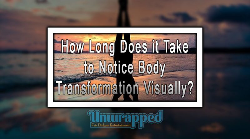 How Long Does it Take to Notice Body Transformation Visually?