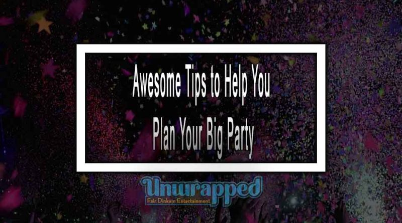 Awesome Tips to Help You Plan Your Big Party