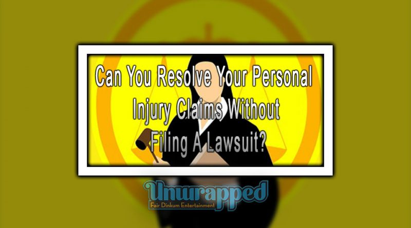 Can You Resolve Your Personal Injury Claims Without Filing A Lawsuit?