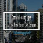 Common Housing Types Aussie Home Buyers Can Consider