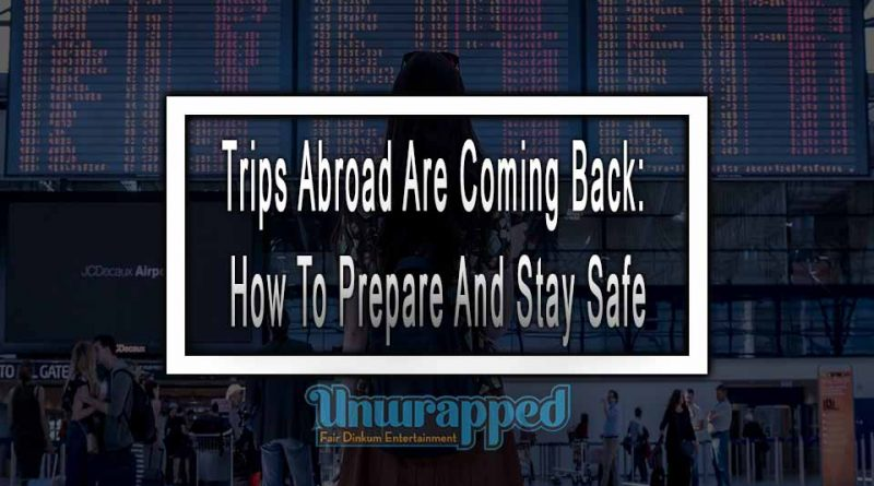 Trips Abroad Are Coming Back: How To Prepare And Stay Safe