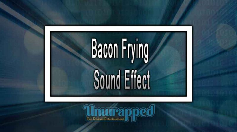 Bacon Frying Sound Effect