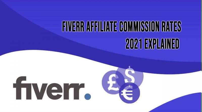 Fiverr Affiliate Commission Rates 2021 Explained